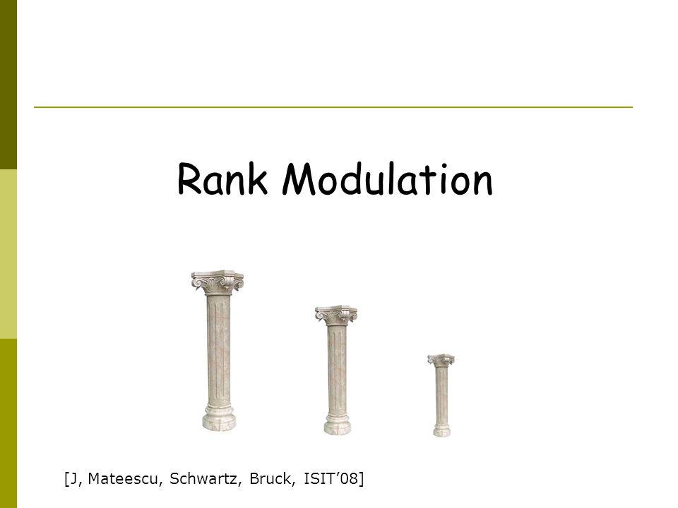 Rank Modulation [J, Mateescu, Schwartz, Bruck, ISIT'08]